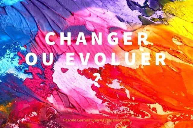 Changer ou évoluer pour vivre heureux