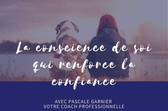 La conscience de soi qui renforce votre confiance.