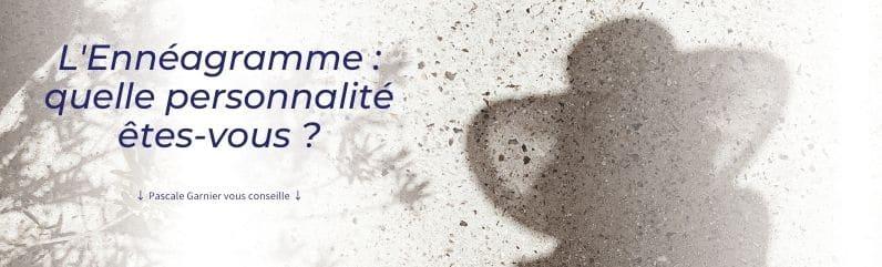Découvrez quelle personnalité vous êtes grâce à la compréhension de l'Ennéagramme de votre coach Pascale Garnier.
